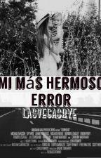Mi Más Hermoso Error by lasvegasbye