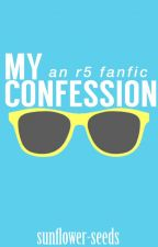 My Confession (R5 fanfic) by sunflower-seeds