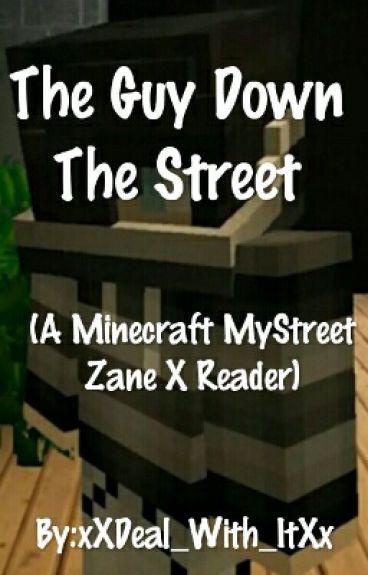 The Guy Down The Street (A Minecraft MyStreet Zane X Reader)