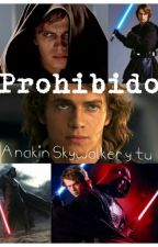 Prohibido (Anakin Skywalker Y Tu) by Andrea_23199