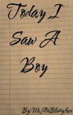 Today I Saw A Boy by WeAreBlurryface