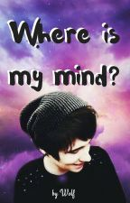 Where Is My Mind? (a Phanfiction) by writing-wolf