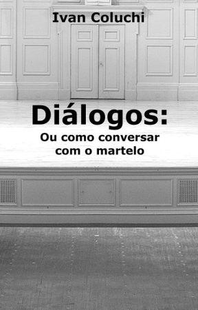 Diálogos: ou como conversar com o martelo by ivancoluchi