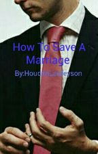 How to Save a Marriage by HoudiniLaufeyson