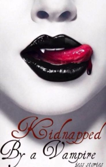 Kidnapped by a vampire ( #wattys2016)