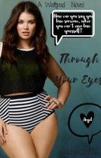 Through Your Eyes by oddybody1221