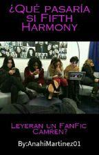 ¿Qué Pasaría Si Fifth Harmony Leyeran Un FanFic Camren? by AnahiMartinez01