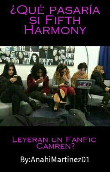 ¿Qué Pasaría Si Fifth Harmony Leyeran Un FanFic Camren?
