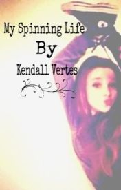 My spinning life (kendall vertes non-fiction) by TheRealKendallVertes