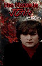 His Name Is John (John Lennon) (COMPLETE) by BuddysImpala