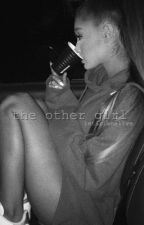 The Other Girl •jariana•   by Ietarianalive
