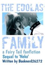The Edolas Family { Fairy Tail fanfic} {Sequel to 'Neko'} *Discontinued* by Booknerd26272