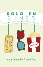 Solo en cines. by marianela2santos