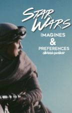 Star Wars Imagines and Preferences by oliviaalmightyy