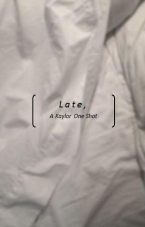 Late (kaylor one shot) by kaylorfunfiction