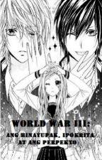 World War III: Ang Hinayupak, Ipokrita at ang Perpekto by valerie_salcedo