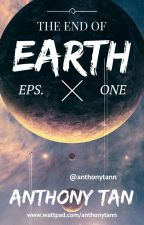 THE END OF EARTH (Eps. One) by anthonytann