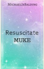 Resuscitate -muke- COMPLETED by MichaelIsBalding