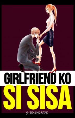 GIRLFRIEND KO SI SISA ( UP FOR EDITING) by SeksingUtak