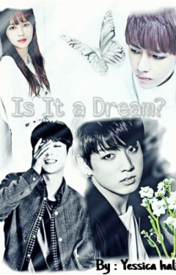 Is It A Dream? [ BTS Fanfiction ]