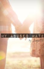My Abused Mate by _fangirl98