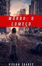 Morbo: O começo_ Livro 4  by Vivi_Nks