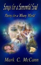 Songs for a Sorrowful Soul:Poetry for a Weary World by wordsnvisions