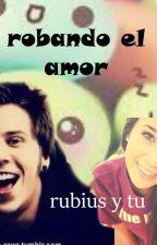 Robando el amor - Rubius y tu - by CrazyBlackSmile