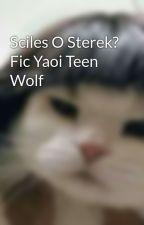 Sciles O Sterek? Fic Yaoi Teen Wolf by tsubaki1827