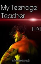 My Teenage Teacher ||H.S||  by RayanaGracie
