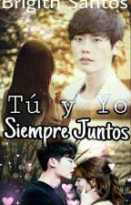 Tu y Yo Siempre Juntos by brigithsantos123456