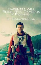 Darkness Will Reign《Poe Dameron X Reader》 by SinnamonBunn