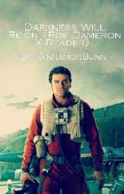 Darkness Will Reign《Poe Dameron X Reader》 by SinnamonBunn