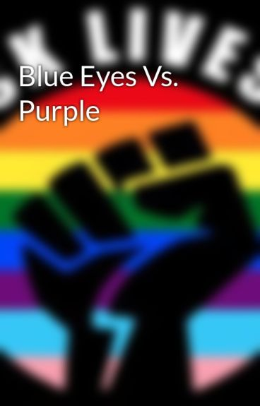 Blue Eyes Vs. Purple by writergurl95