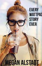 Every Wattpad story ever by downmainstreet