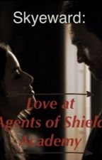 Skyeward: Love at Agents of Shield Academy by Avengers_of_Shield