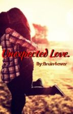 Unexpected Love. by Bruin4ever