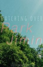 Watching Over Park Jimin (A BTS Jimin fan fiction) by yougotno_jams