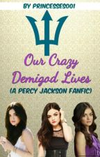 Our Crazy Demigod Lives(A Percy Jackson fanfic)ON HOLD by princesses001