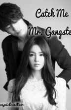 Catch Me Mr. Gangster by cupidcaller
