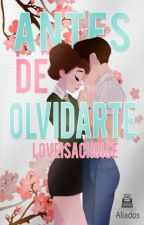 Antes de Olvidarte {Borrador} by LoveIsAChoise