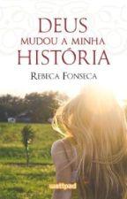 Deus mudou a minha história by RebecaFonseca166