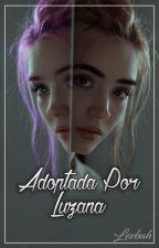Adoptada Por Luzana (Youtubers Y Tu) by C_LizbethES