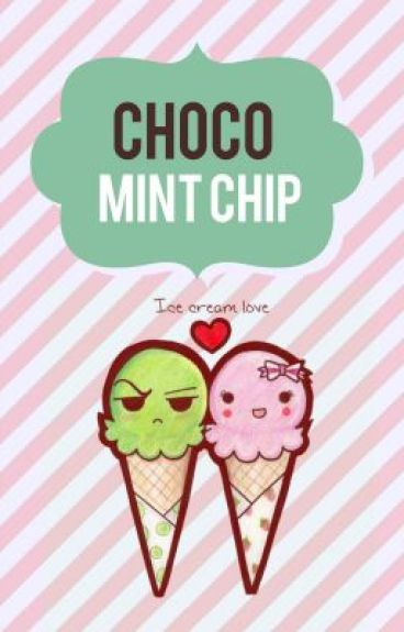 Choco Mint Chip (Slowly Editing) by idkpeanutbutter