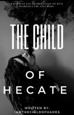The Child of Hecate by IAmTheChildOfHades
