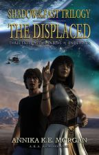 shadow of the past trilogy ∞ the displaced | **A WP Featured Novel** by kemorgan65