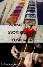 SOME LOVE STORIES LIVE FOREVER by tanushree11