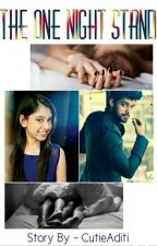 The One Night Stand--{BOOK-1}--[COMPLETED]-( #YourStoryIndia ) by CutieAditi