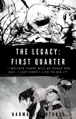 The Legacy: First Quarter | Naruto FF [ON MAJOR HOLD] by HarmonicVirtuoso