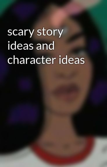 Help! Scary Story Ideas?